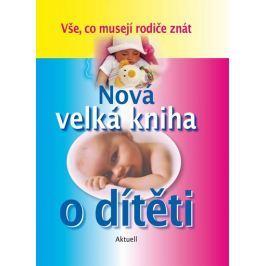 kolektiv autorů: Nová velká kniha o dítěti Partnerství, rodina