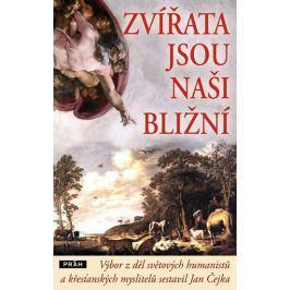 Čejka Jan: Zvířata jsou naši bližní - Výbor z děl světových humanistů a křesťanských myslitelů