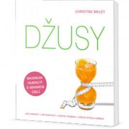 Bailey Christine: Džusy: jak hubnout - detoxikovat - zlepšit kondici - zůstat štíhlí a zdraví