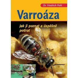 Pohl Friedrich: Varroáza - Jak ji poznat a úspěšně potírat