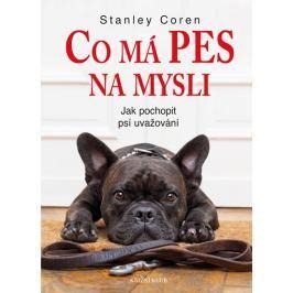 Coren Stanley: Co má pes na mysli - Jak pochopit psí uvažování