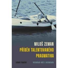 Kopeček Lubomír: Miloš Zeman - Příběh talentovaného pragmatika