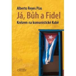 Pías Alberto Reyes: Já, Bůh a Fidel - Knězem na komunistické Kubě