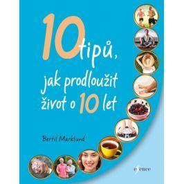 Marklund Bertil: 10 tipů, jak prodloužit život o 10 let