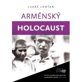 Lhoťan Lukáš: Arménský holocaust - Sto let od plánované genocidy arménského národa 1915-2015