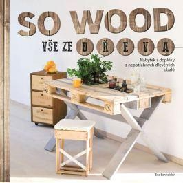 Schneider Eva: So Wood - Vše ze dřeva