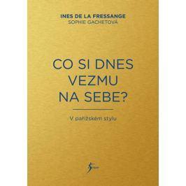 de la Fressange Ines, Gachetová Sophie: Co si dnes vezmu na sebe?