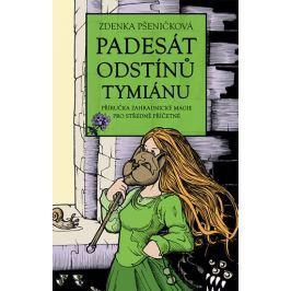 Pšeničková Zdenka: Padesát odstínů tymiánu - Příručka zahradnické magie pro středně příčetné