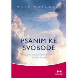Matousek Mark: Psaním ke svobodě - Cesta pravdy, transformace a sebenalezení