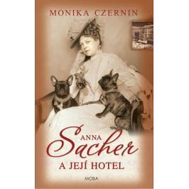 Czernin Monika: Anna Sacher a její hotel