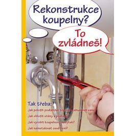 kolektiv autorů: Rekonstrukce koupelny? To zvládneš!