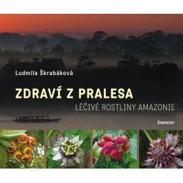 Škrabáková Ludmila: Zdraví z pralesa - Léčivé rostliny Amazonie