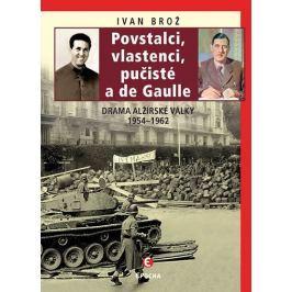 Brož Ivan: Povstalci, vlastenci, pučisté a de Gaulle - Drama alžírské války 1954–1962