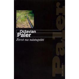 Paler Octavian: Život na nástupišti