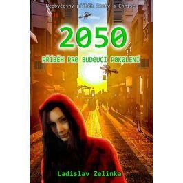 Zelinka Ladislav: 2050 - Příběh pro budoucí pokolení