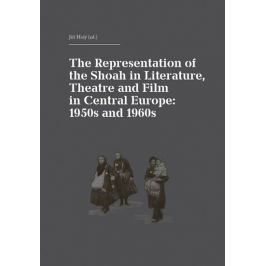 Holý Jiří: The Representation of the Shoah in Literature, Theatre and Film in Central Europe: 1950s