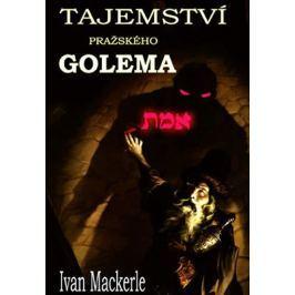 Mackerle Ivan: Tajemství pražského Golema