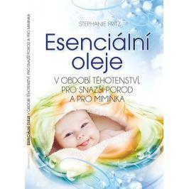 Fritz Stephanie: Esenciální oleje v období těhotenství, pro snazší porod a pro miminka