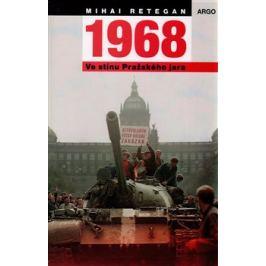 1968 – Ve stínu Pražského jara - Mihai Retegan