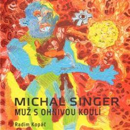 Michal Singer: Muž s ohnivou koulí - Radim Kopáč