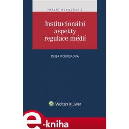 Institucionální aspekty regulace médií - Olga Pouperová