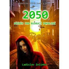 2050: Příběh pro budoucí pokolení - Ladislav Zelinka