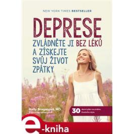 Deprese: Zvládněte ji bez léků a získejte svůj život zpátky - Kelly Broganová, Kristina Lobergová