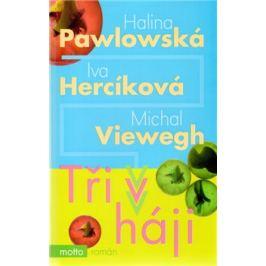 Tři v háji - Halina Pawlowská, Michal Viewegh, Iva Hercíková Knihy