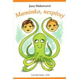 Maminko, nezpívej - Jana Makovcová Knihy