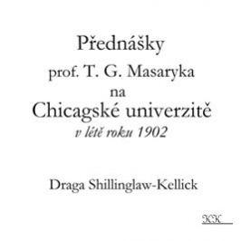 Přednášky profesora T. G. Masaryka na Chicagské univerzitě v létě roku 1902 - Draga Shillinglaw-Kellick