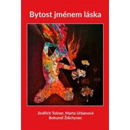 Bytost jménem láska - Bohumil Ždichynec, Jindřich Tošner, Marta Urbanová