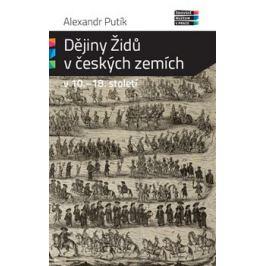 Dějiny Židů v českých zemích v 10. - 18. století - Alexandr Putík
